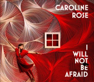"Caroline Rose - ""I Will Not Be Afraid"""