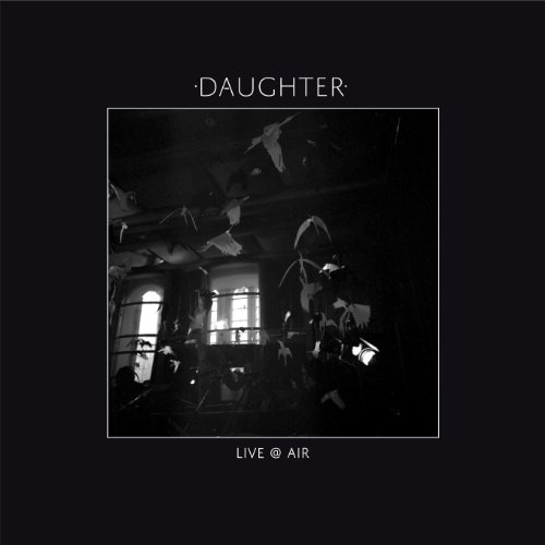 "#3: ""Live @ Air"" by Daughter"