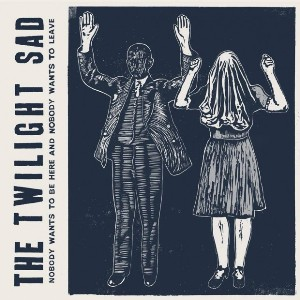 8. Nobody Wants To Be Here And Nobody Wants To Leave - The Twilight Sad