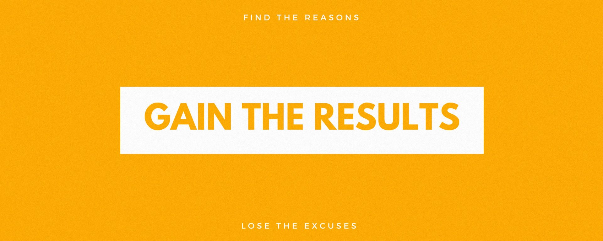 An orange banner with the words: find the reasons, lose the excuses, gain the results.