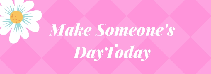 Make Someone's Day Today