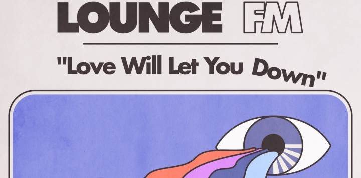 Cover of Lounge FM's album Love Will Let You Down depicting stylized text of the band and album name. One open eye in pictured in the bottom right corner.