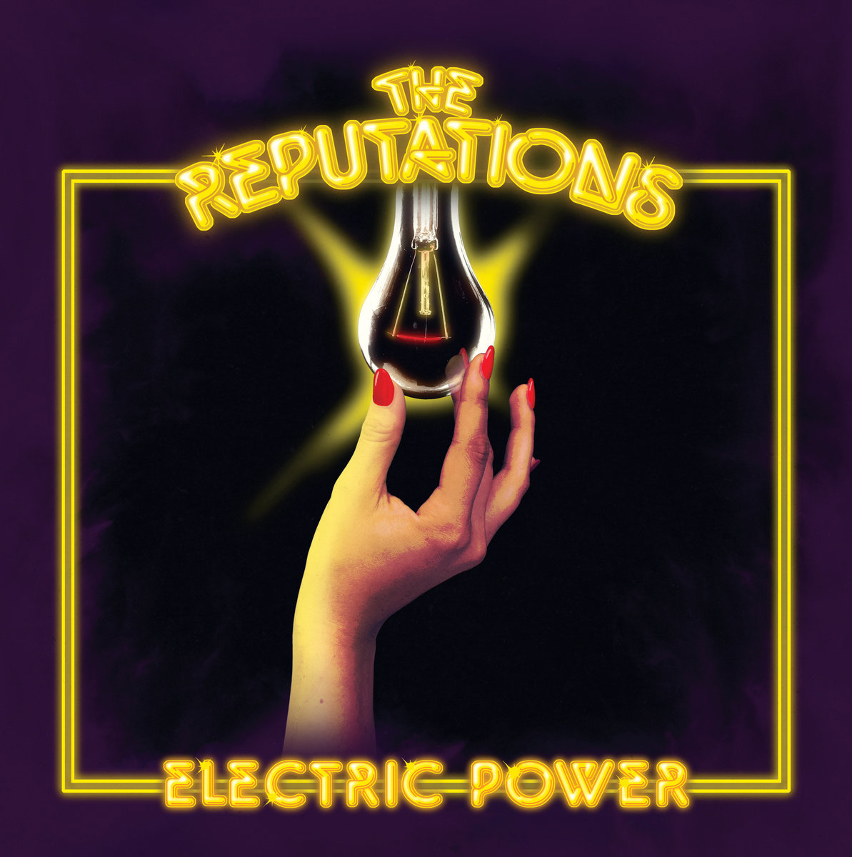 A female hand holds up a lightbulb, as if screwing it into the words The Reputations lined at the top. The words Electric Power line the bottom and both words are stylized as a neon sign in bright yellow in front of a black background and yellow trim.