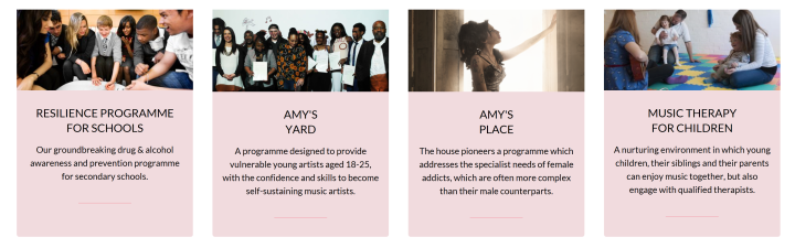 Four blocks of text describing the different programs offered by the Amy Winehouse foundation: Resilience Programme for Schools, Amy's Yard, Amy's Place, and Music Therapy for Children.
