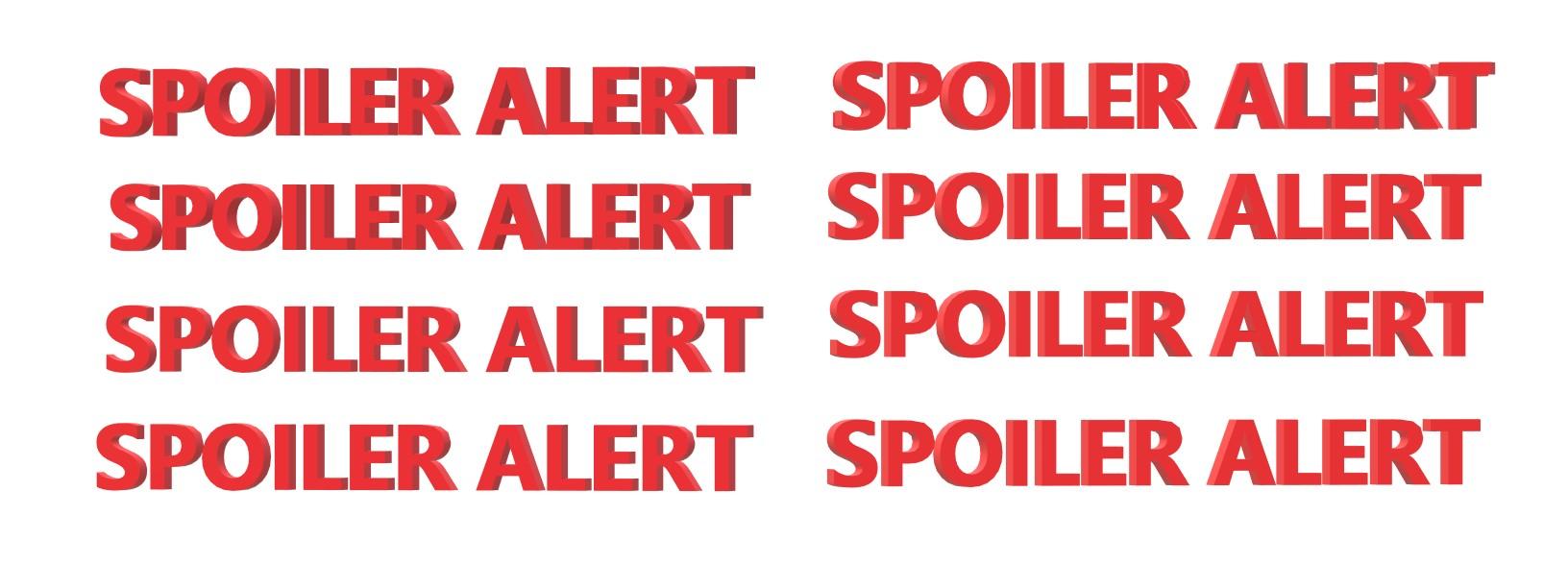 Red letters spelling spoiler alert.