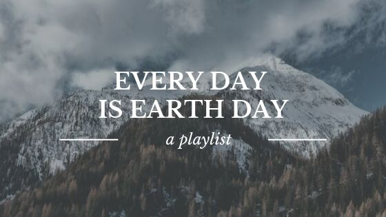 "a mountain background with white texts that says ""every day is earth day; a playlist."""