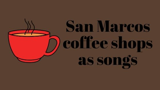 "Brown background with red coffee mug with black text that reads ""san marcos coffee shops as songs"""