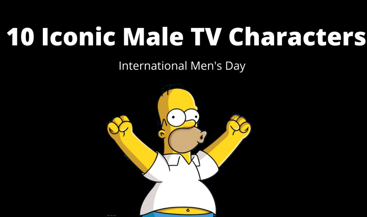 "A black background with white letters reading, ""10 Iconic Male TV Characters,"" ""International Men's Day"" with Homer Simpson under the text."