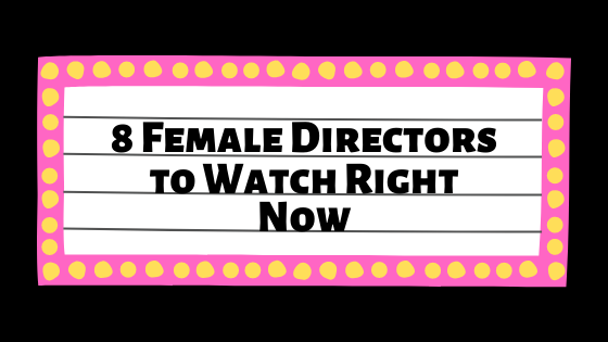 "A movie marquee with black font that says ""8 Female Directors to Watch Right Now"" Description: Image made on Canva"