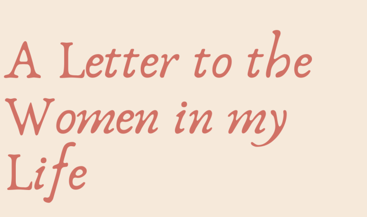 Letters to the women in my life