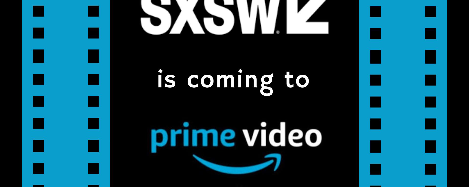 """SXSW is coming to Amazon Prime Video."""
