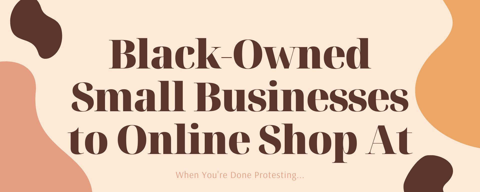 "Text that reads, ""Black-Owned Small Businesses to Online Shop At. When You're Done Protesting..."""