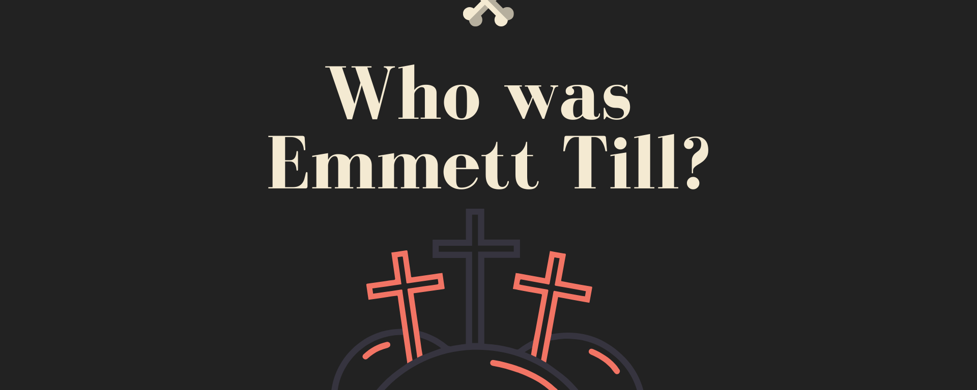 "A black background with the words ""Who was Emmett Till?"" The background has a red border and there are two red crosses below the text."