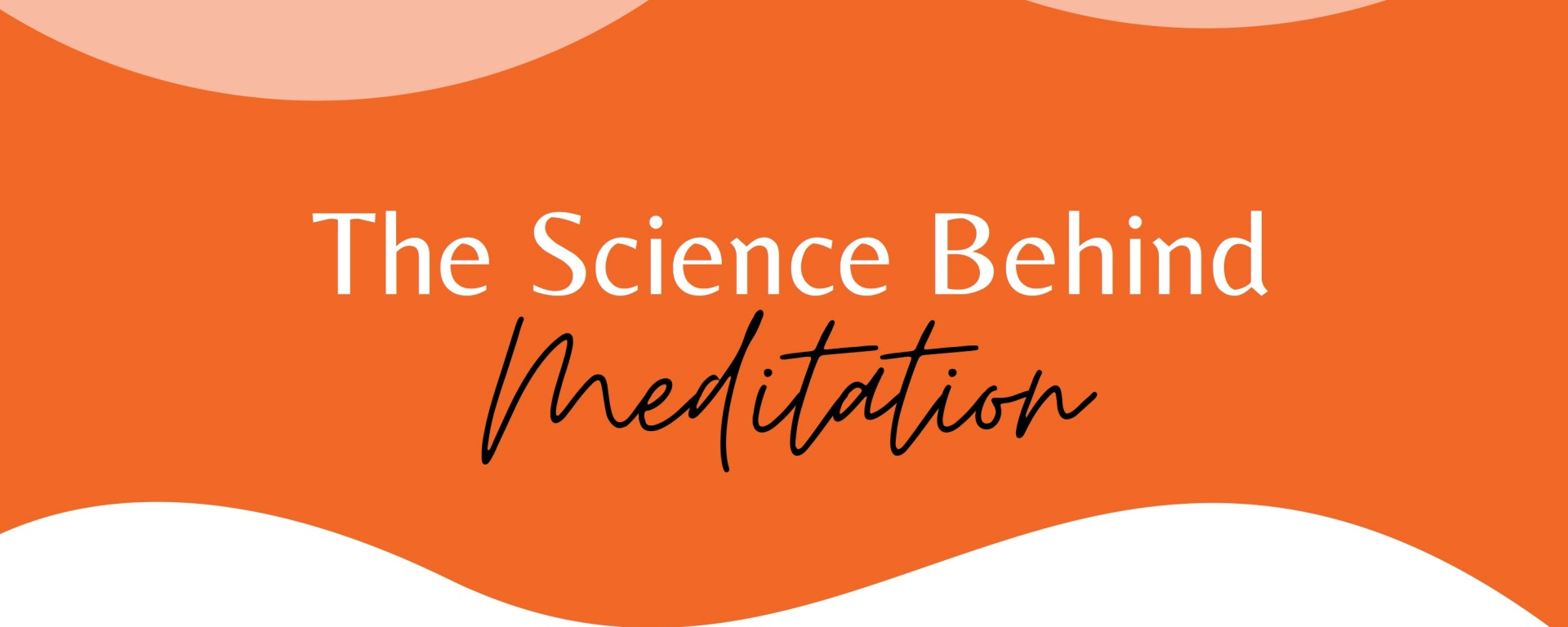 "An orange background with the words ""the science behind meditation"""