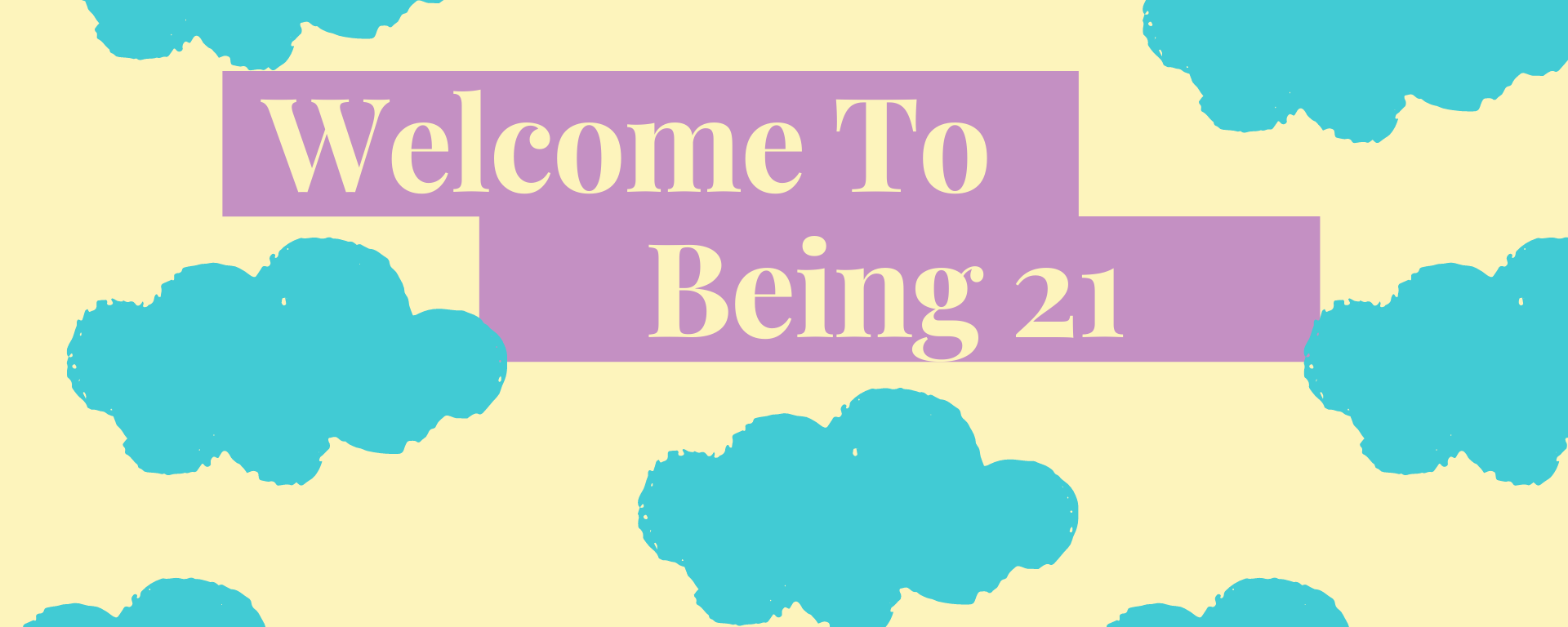 "Pale yellow background covered with blue clouds with yellow words in the middle that read ""Welcome To being 2""."