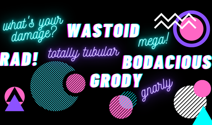 : Slang words from the '80s (what's your damage, wastoid, rad, totally tubular, mega, bodacious, gnarly, grody) against a black background. Some words are in a glowing purple or aqua font and others are in aqua, pink, and white 3D/holographic font. The words are surrounded by '80s style pink, purple, aqua, and white geometric patterns.