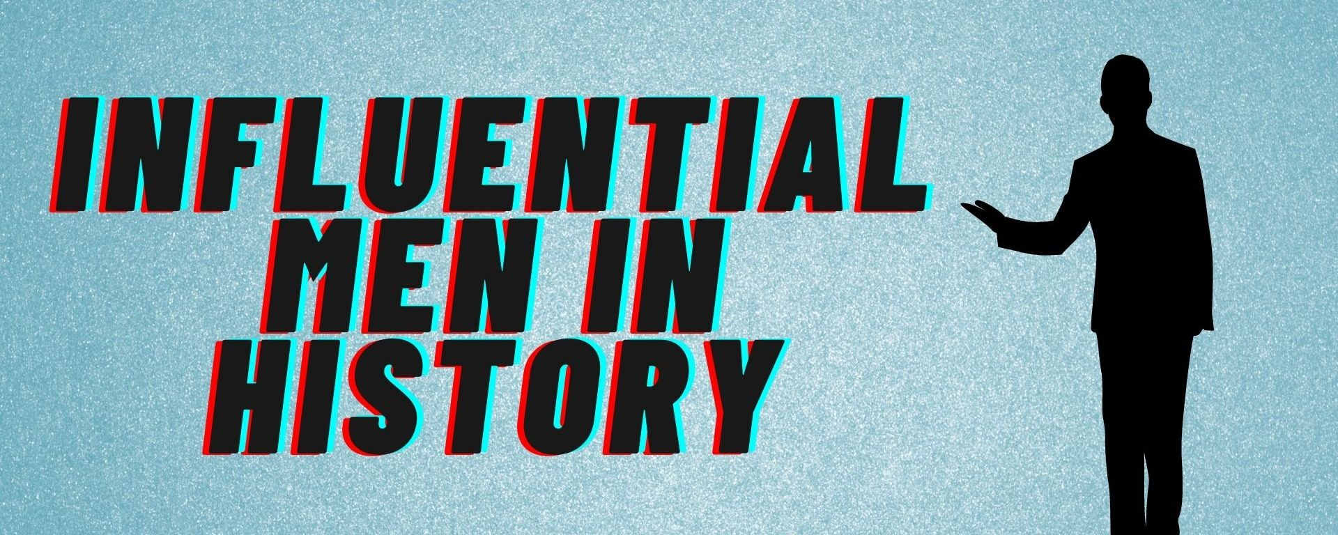 """The words """"Influential Men in History"""" in bold letters with an outline of a man."""