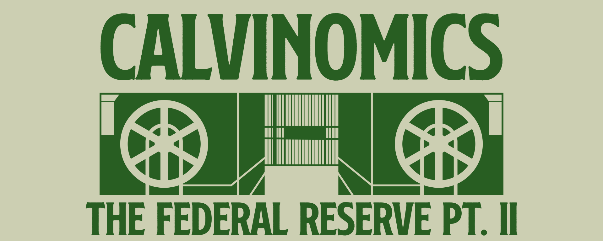 green text on green background that says calvinomics and The federal reserve part 2 with a bank lock splitting the words.