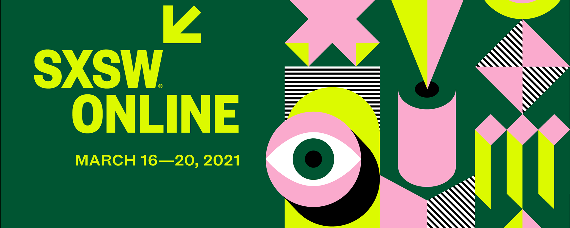 "Green, yellow, and pink graphic including digital shapes and an image of an eye, reading ""SXSW Online: March 16-20."""