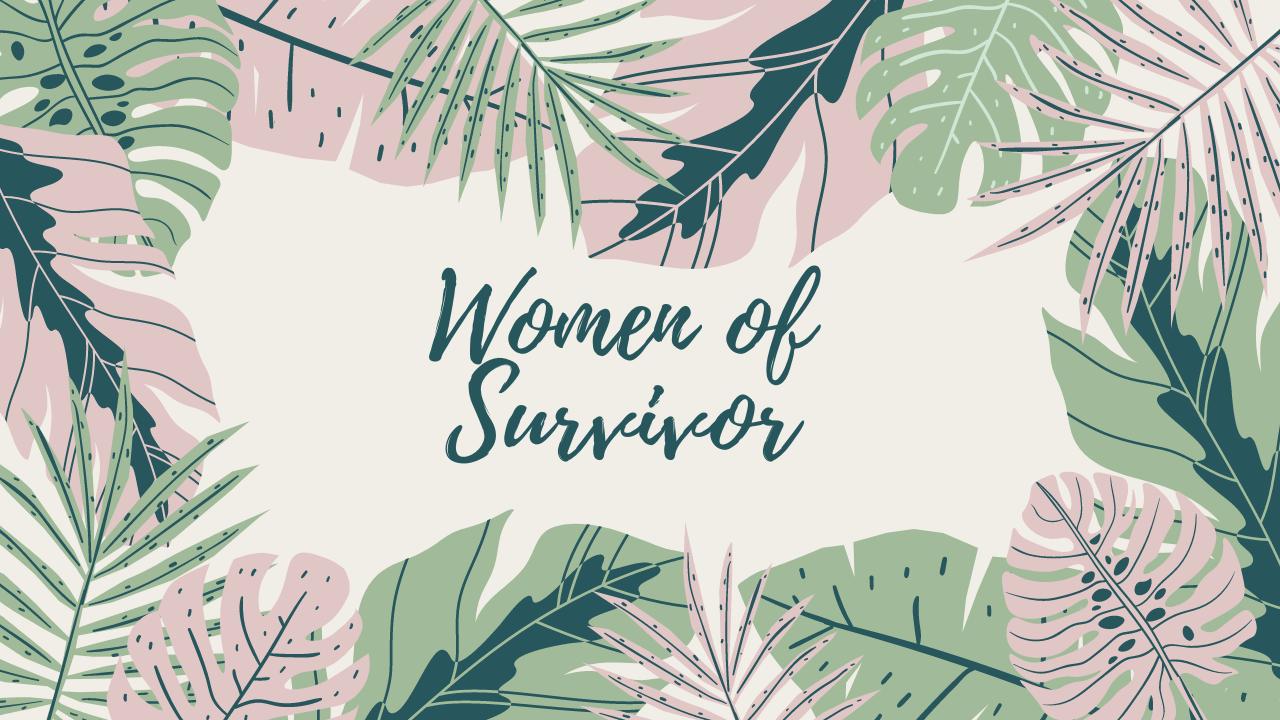 """Jungle leaves background titled """"Women of Survivor"""""""