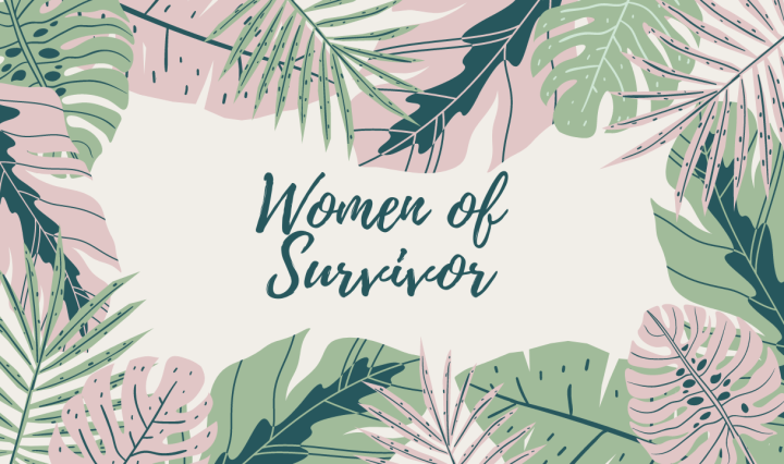 "Jungle leaves background titled ""Women of Survivor"""