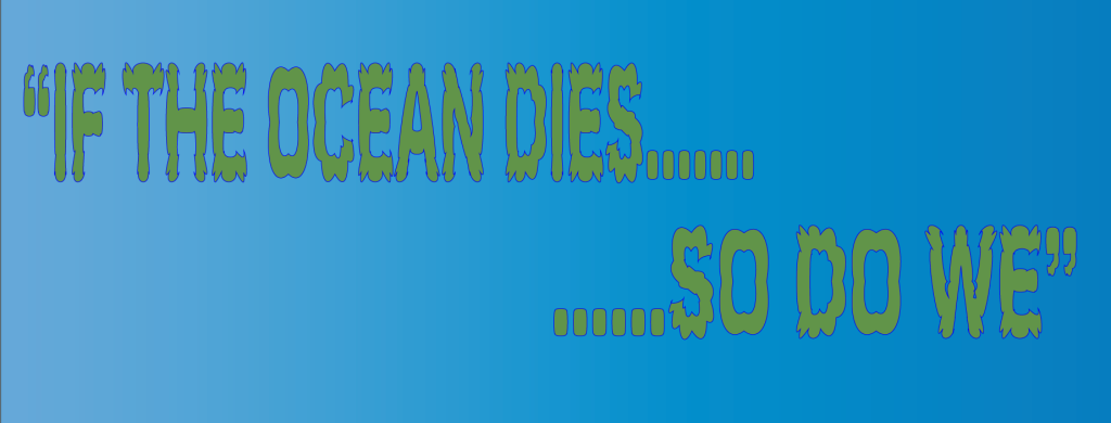 """quote from Trabizi """"if the ocean dies….so do we"""" in distorted green lettering on blue background"""