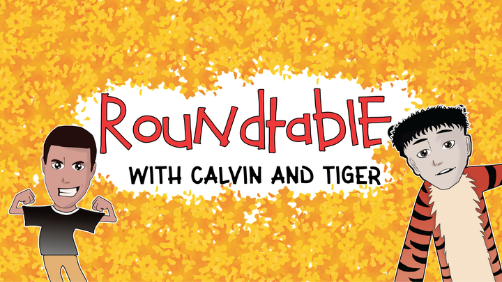 A cartoon drawn Calvin flexing his muscles is on the left hand side, with Tiger's face on a stuffed tiger's body on the right hand side. The word roundtable is written in all lowercase with an orange background which represent leaves