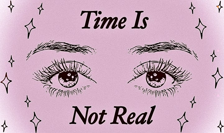 "drawing of eyes surrounded by stars with the text ""time is not real"""
